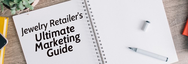 The Jewelry Retailer's Ultimate Marketing Guide